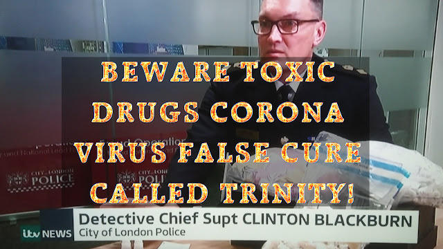 BEWARE TOXIC DRUGS CORONA VIRUS FALSE CURE CALLED TRINITY!