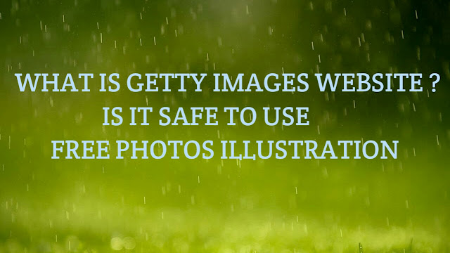 What is Getty images website ? Is it safe to use free photos, illustration