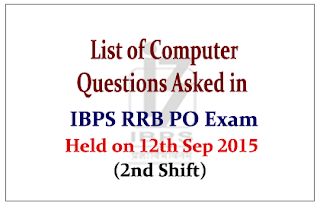 List of Computer Questions Asked in IBPS RRB PO (Officer Scale-I) Exam Held on 12th Sep 2015 (2nd Shift)