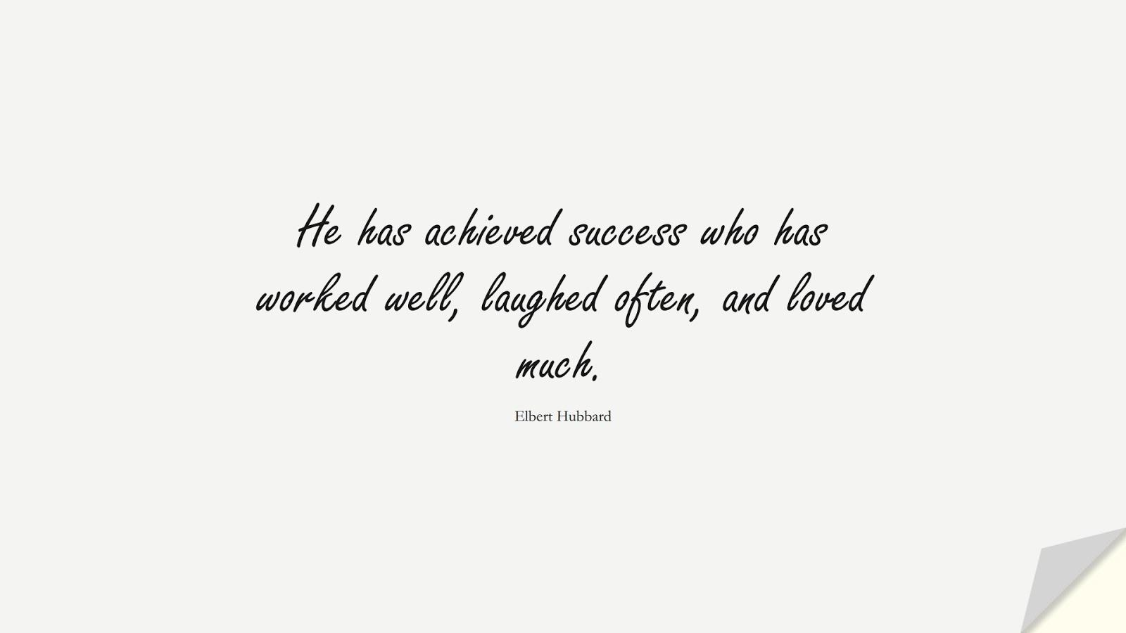 He has achieved success who has worked well, laughed often, and loved much. (Elbert Hubbard);  #SuccessQuotes
