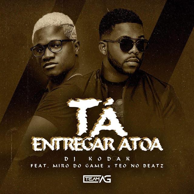 Dj Kodak ft. Miro Do Game & Teo No Beat - Tá Entregar Atoa (Afro House) baixar nova musica descarregar agora 2019