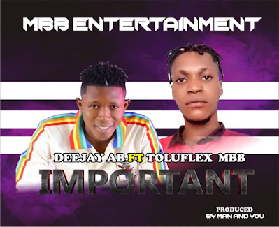 [Music] Toluflex MBB - Important Ft Deejay AB (Prod. By Man And You)