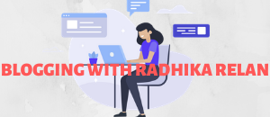 BLOGGING WITH RADHIKA RELAN
