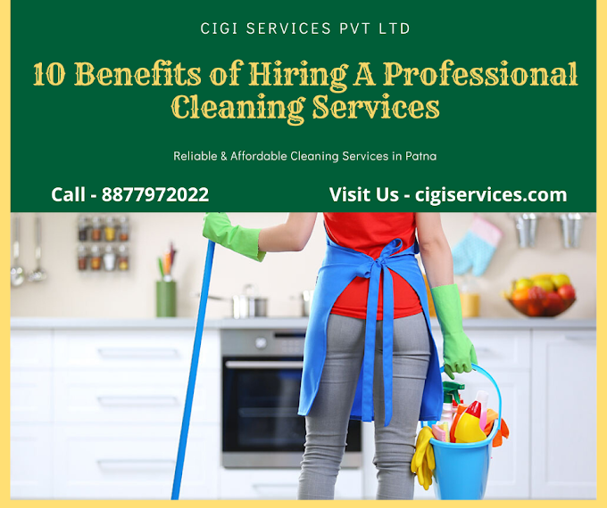 10 Benefits of Hiring A Professional Cleaning Services