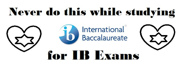 Never do this while studying for IB Exams , IB exams