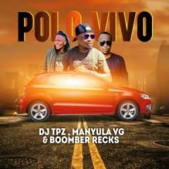 DJ Tpz - Polo Vivo (feat. Manyula VG & Boomber Recks)