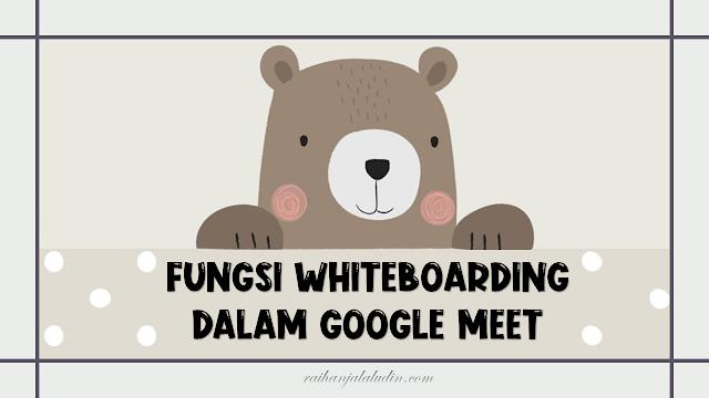Fungsi Whiteboarding Dalam Google Meet