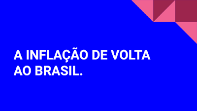 A imagem de fundo azul e caracteres em branco diz: A inflação de volta ao Brasil.