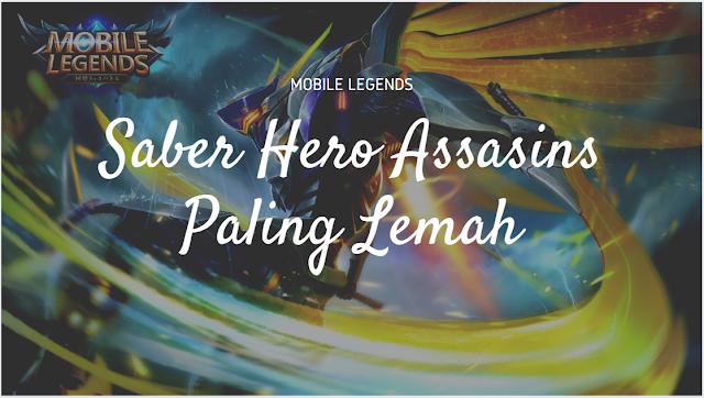 SABER, Assasins di Mobile Legends yang Paling LEMAH