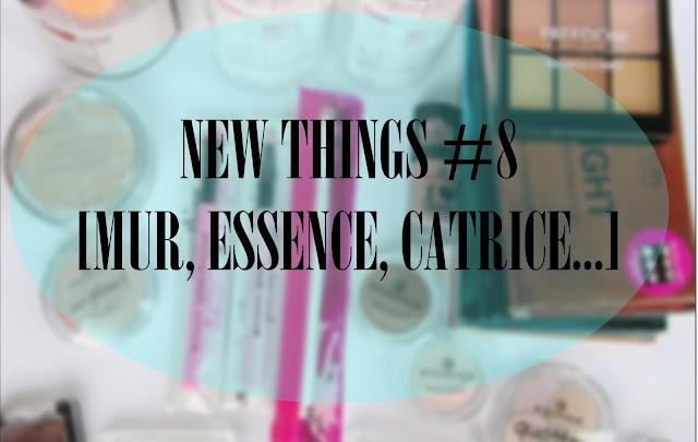 New things #8 [MUR, ESSENCE, CATRICE... ]