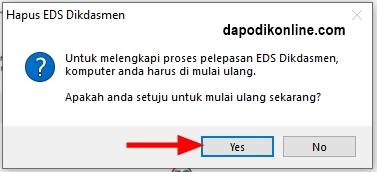Untuk melengkapi proses pelepasan EDS Dikdasmen, komputer Anda harus dimulai ulang/restart, apakah Anda setuju untuk mulai ulang sekarang