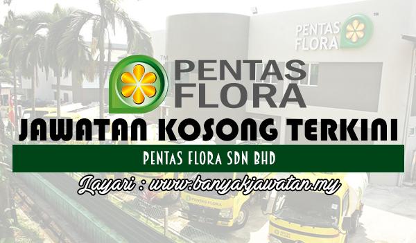 Jawatan Kosong 2017 di Pentas Flora Sdn Bhd www.banyakjawatan.my