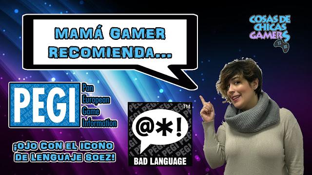 Mamá Gamer - Código PEGI (Lenguaje Soez)