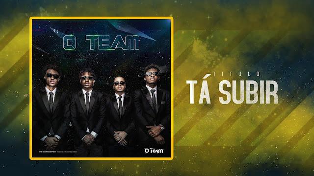 O TEAM - Tá Subir ( Afro House ) 2019 DOWNLOAD