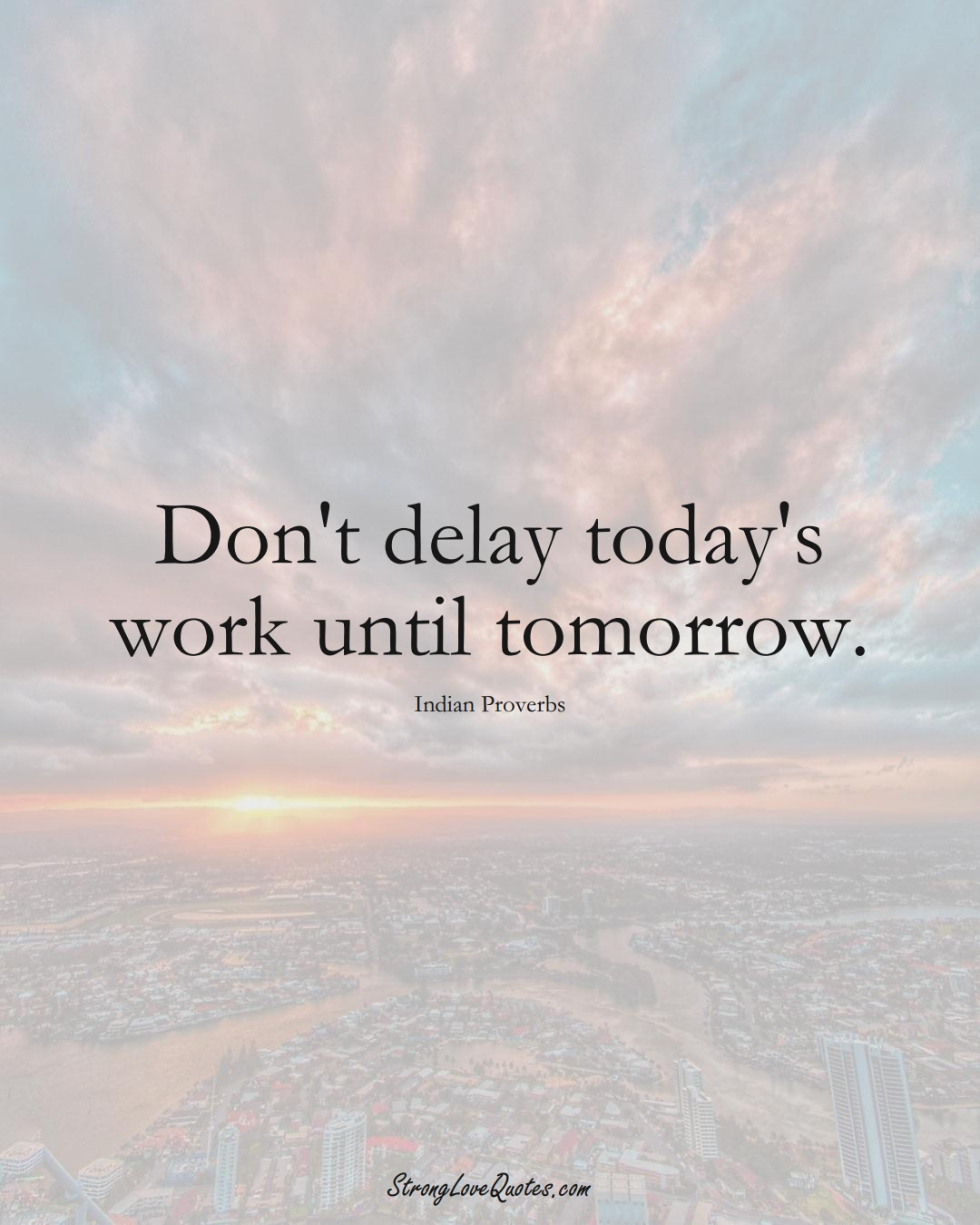 Don't delay today's work until tomorrow. (Indian Sayings);  #AsianSayings