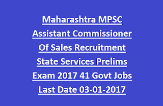 Maharashtra MPSC Assistant Commissioner Of Sales Recruitment State Services Prelims Exam 2017 41 Govt Jobs Last Date 03-01-2017