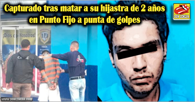Capturado tras matar a su hijastra de 2 años en Punto Fijo a punta de golpes