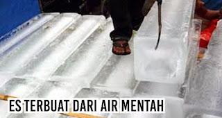 Es terbuat dari air mentah