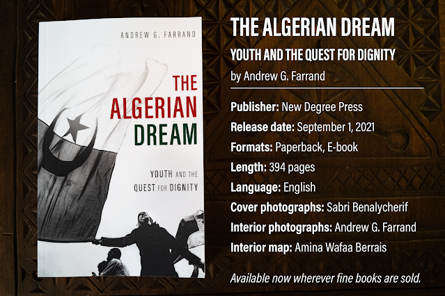 The Algerian Dream Youth and the Quest for Dignity by Andrew G. Farrand; Publisher: New Degree Press; Release date: September 1, 2021; Formats: Paperback, E-book; Length: 394 pages; Language: English; Cover photographs: Sabri Benalycherif; Interior photographs: Andrew G. Farrand; Interior map: Amina Wafaa Berrais; Available now wherever fine books are sold.