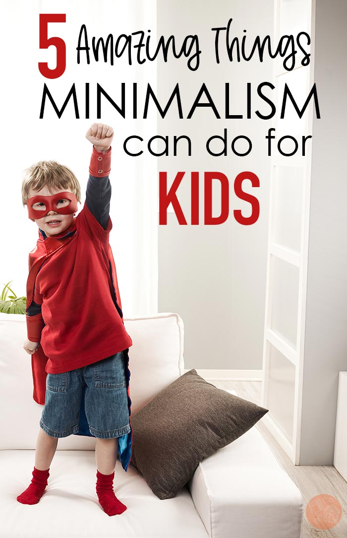 What can minimalism teach our kids? So much! The incredible benefits of minimalism for kids (and it goes far beyond a tidy home). See how decluttering and simplifying can benefit your kids. #declutter #tidyup #konmari #parenting #minimalism