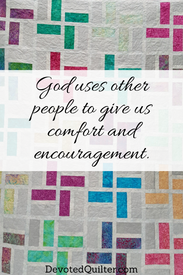 God uses other people to give us comfort and encouragement | DevotedQuilter.com