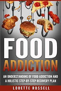 Food Addiction:An Understanding of Food Addiction and a Holistic Step-by-Step Recovery Plan (Binge Eating, Compulsive Overeating, Weight Loss, Sugar Addiction, Mindful Eating Book 1) by Louette Russell