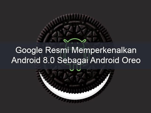Google Resmi Memperkenalkan Android 8.0 sebagai Android Oreo 1