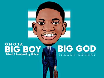 BIG BOY BIG GOD by Onoja