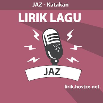 Lirik Lagu Katakan - JAZ - Lirik Lagu Indonesia