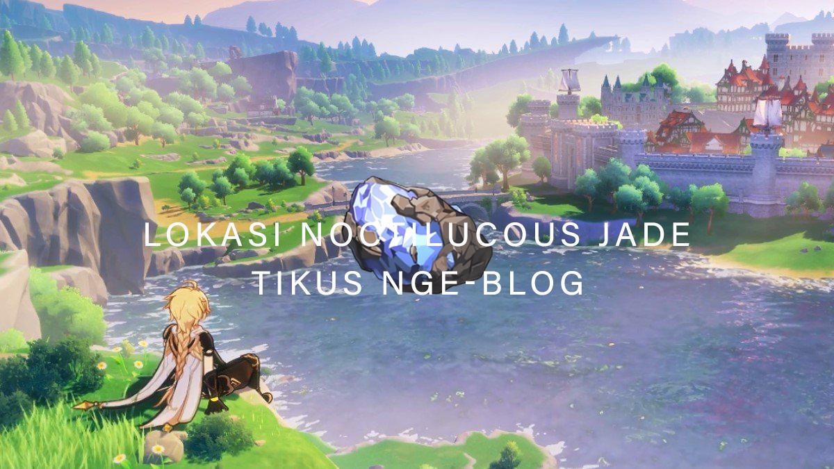 Tikus Nge-BLOG   Lokasi Noctilucous Jade Genshin Impact