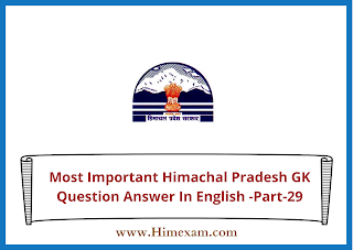 Most Important Himachal Pradesh GK Question Answer In English -Part-29