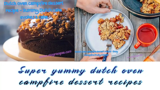 Super yummy dutch oven campfire dessert recipes to try