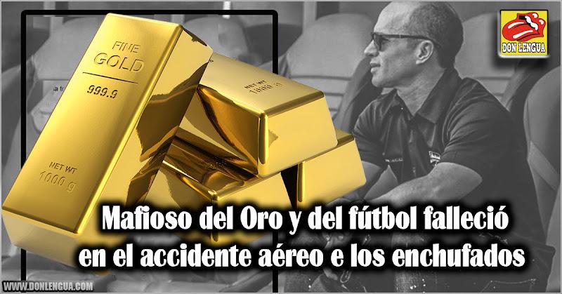 Mafioso del Oro y del fútbol falleció en el accidente aéreo de los enchufados