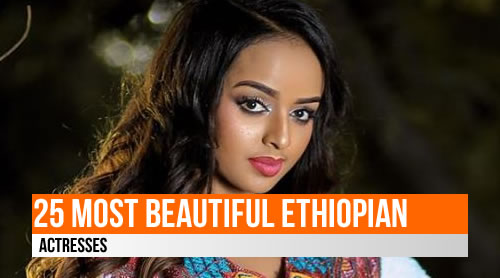 LIST: 25 Most Beautiful Ethiopian Actresses