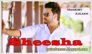 Mankirt Aulakh : Sheesha Lyrics