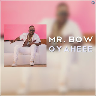 Mr.Bow - Oyaheee (Afro Naija)  [2017] [Download]