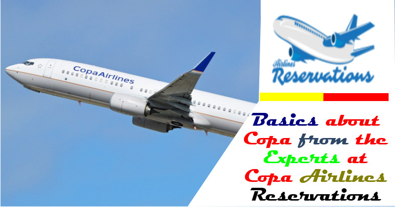 Basics about Copa from the Experts at Copa Airlines Reservations