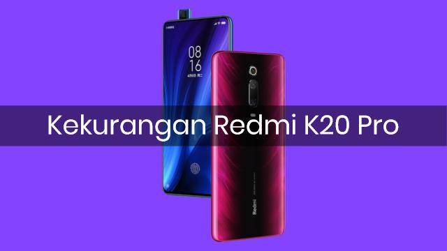 Kekurangan HP Xiaomi Redmi K20 Pro Terbaru 2019