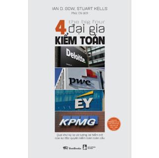 The Big Four - 4 Đại Gia Kiểm Toán: Deloitte - PWC - EY - KPMG: Quá Khứ Kỳ Lạ Và Tương Lai Hiểm Trở Của Sự Độc Quyền Kiểm Toán Toàn Cầu ebook PDF EPUB AWZ3 PRC MOBI
