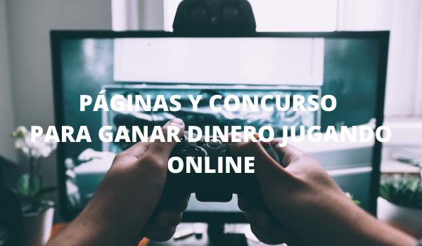 PÁGINAS Y CONCURSO PARA GANAR DINERO JUGANDO ONLINE