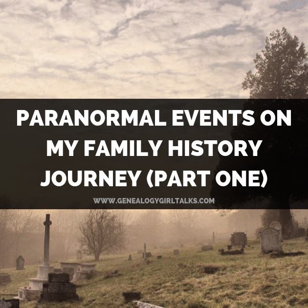 Paranormal Events On My Family History Journey (PART ONE) - 52 Ancestors by Genealogy Girl Talks