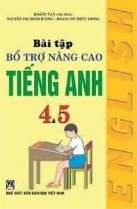 Bài Tập Bổ Trợ Nâng Cao Tiếng Anh Lớp 4, 5 - Hoàng Vân