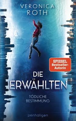 Bücherblog. Rezension. Buchcover. Die Erwählten - Tödliche Bestimmung (Band 1) von Veronica Roth. Fantasy. penhaligon.