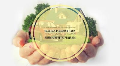 Permohonan Penangguhan Bayaran Pinjaman Bank (COVID-19) - Loan Rumah/Kereta/Persendirian