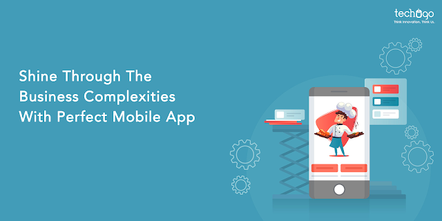 Shine Through the Business Complexities with Perfect Mobile App