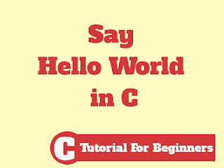 Say Hello World in C
