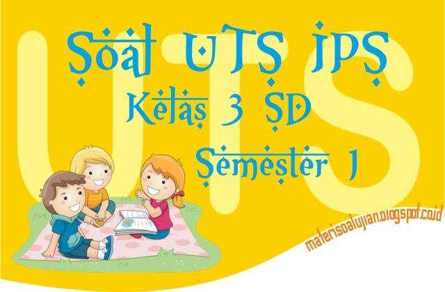 65 Soal UTS IPS Kelas 3 SD Semester 1 Lengkap Kunci Jawaban