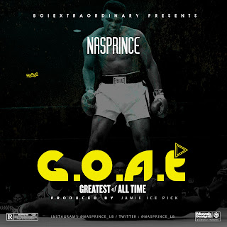 Music: Nas Prince - G.O.A.T (Greatest Of All Time)