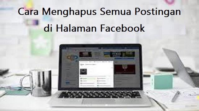 Cara Menghapus Semua Postingan di Halaman Facebook