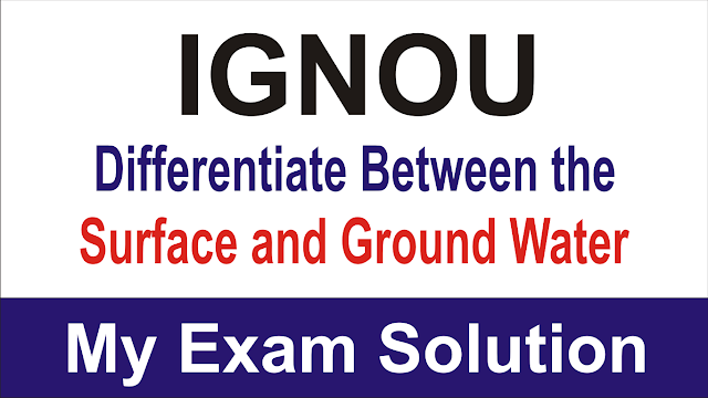 Differentiate between the surface and ground   water